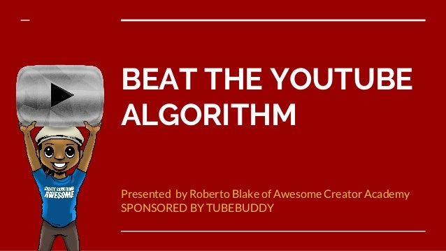 BEAT THE YOUTUBE ALGORITHM Presented by Roberto Blake of Awesome Creator Academy SPONSORED BY TUBEBUDDY