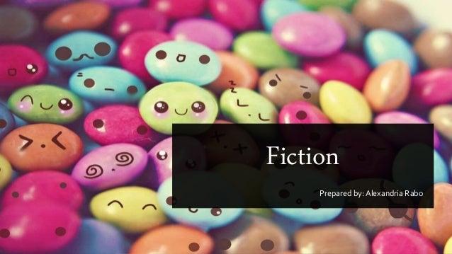 Fiction Prepared by: Alexandria Rabo