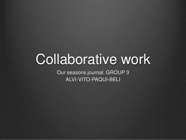Collaborative work Our seasons journal. GROUP 3 ALVI-VITO-PAQUI-BELI