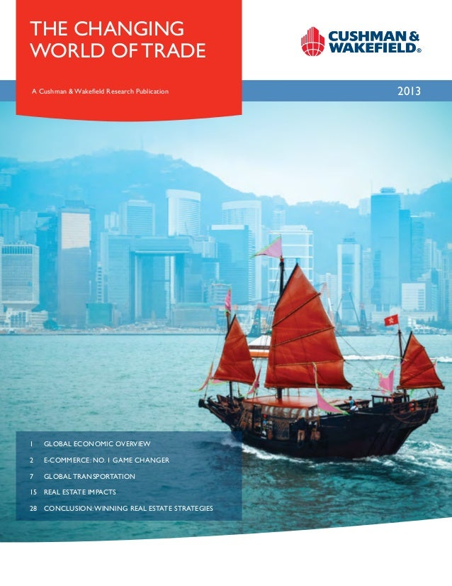 THE Changing World of Trade A Cushman & Wakefield Research Publication  1GLOBAL ECONOMIC OVERVIEW 2  E-COMMERCE: NO. 1 G...