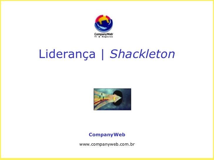 Liderança | Shackleton<br />CompanyWeb<br />www.companyweb.com.br<br />