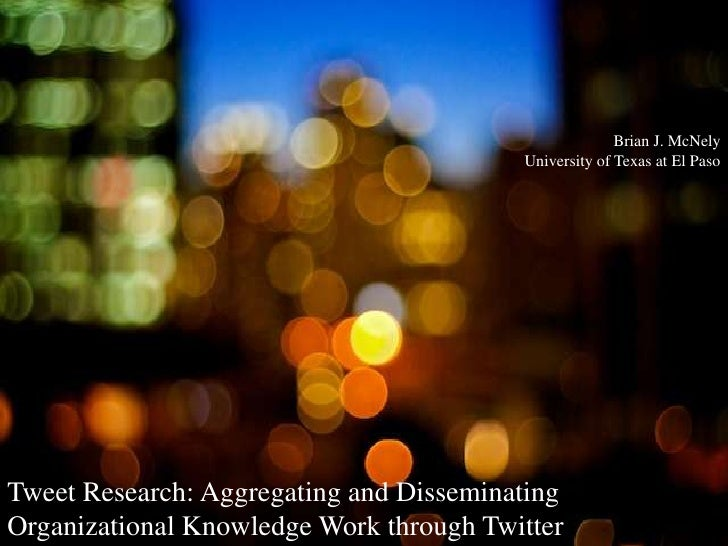 Brian J. McNely                                          University of Texas at El Paso     Tweet Research: Aggregating an...