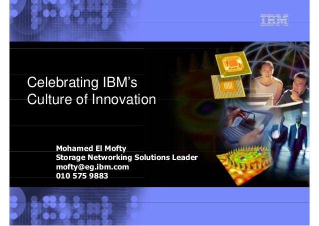 IBM Innovation StoryCelebrating IBM'sCulture of InnovationCulture of InnovationMohamed El MoftyyStorage Networking Solutio...