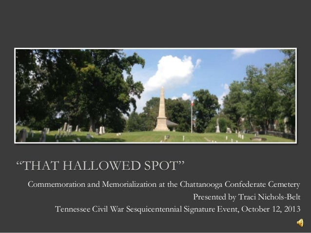 """THAT HALLOWED SPOT"" Commemoration and Memorialization at the Chattanooga Confederate Cemetery Presented by Traci Nichols-..."