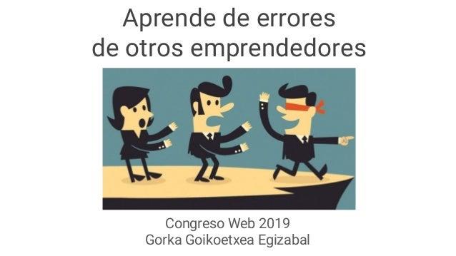 Congreso Web 2019 Gorka Goikoetxea Egizabal Aprende de errores de otros emprendedores
