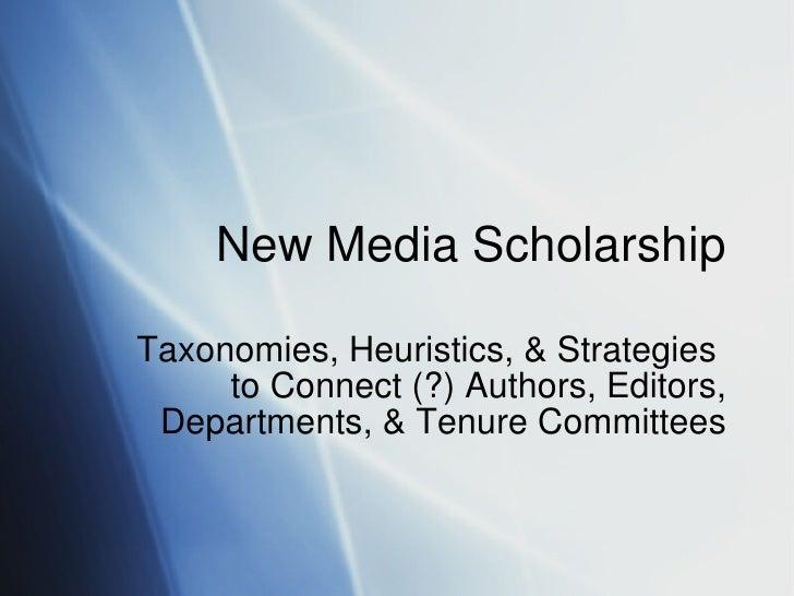 New Media Scholarship Taxonomies, Heuristics, & Strategies  to Connect (?) Authors, Editors, Departments, & Tenure Committ...