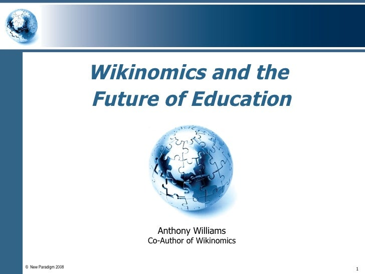Wikinomics and the  Future of Education Anthony Williams Co-Author of Wikinomics