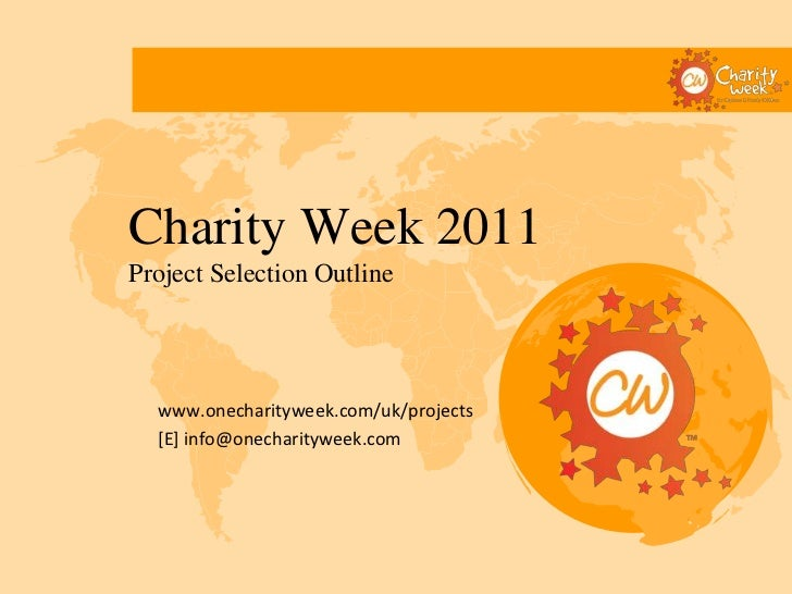 Charity Week 2011Project Selection Outline  www.onecharityweek.com/uk/projects  [E] info@onecharityweek.com