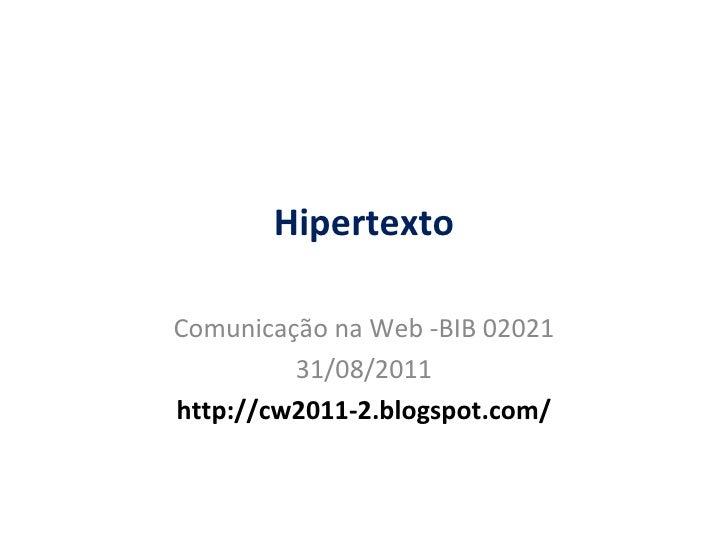 Hipertexto Comunica ção  na Web -BIB 02021 31/08/2011 http://cw2011-2.blogspot.com/