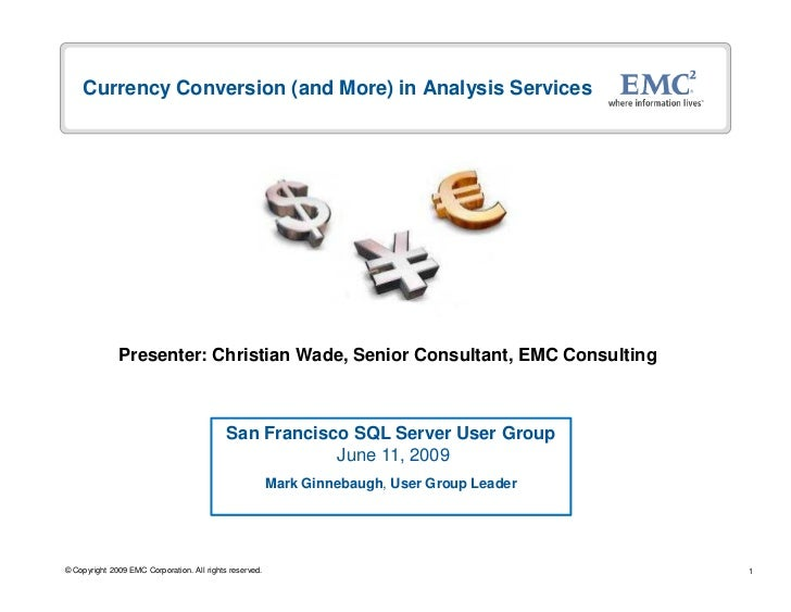 Currency Conversion (and More) in Analysis Services                   Presenter: Christian Wade, Senior Consultant, EMC Co...