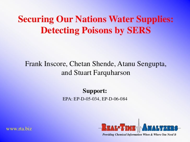 Securing Our Nations Water Supplies:          Detecting Poisons by SERS        Frank Inscore, Chetan Shende, Atanu Sengupt...