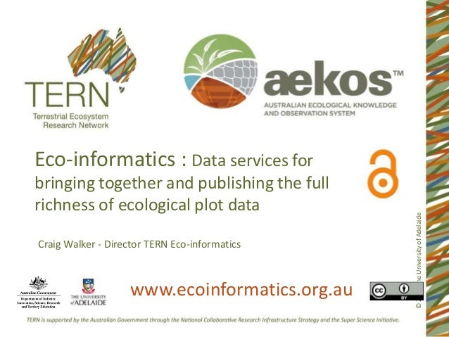 ©2014TheUniversityofAdelaide Eco-informatics : Data services for bringing together and publishing the full richness of eco...