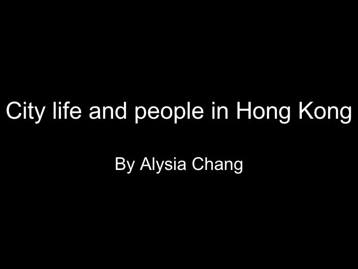 City life and people in Hong Kong By Alysia Chang