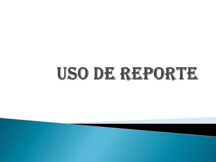 Uso de reporte<br />