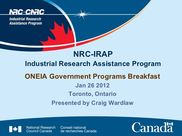 NRC-IRAPIndustrial Research Assistance ProgramONEIA Government Programs Breakfast              Jan 26 2012            Toro...