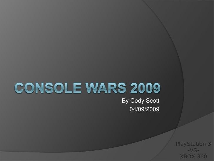 By Cody Scott    04/09/2009                     PlayStation 3                     -VS-                   XBOX 360
