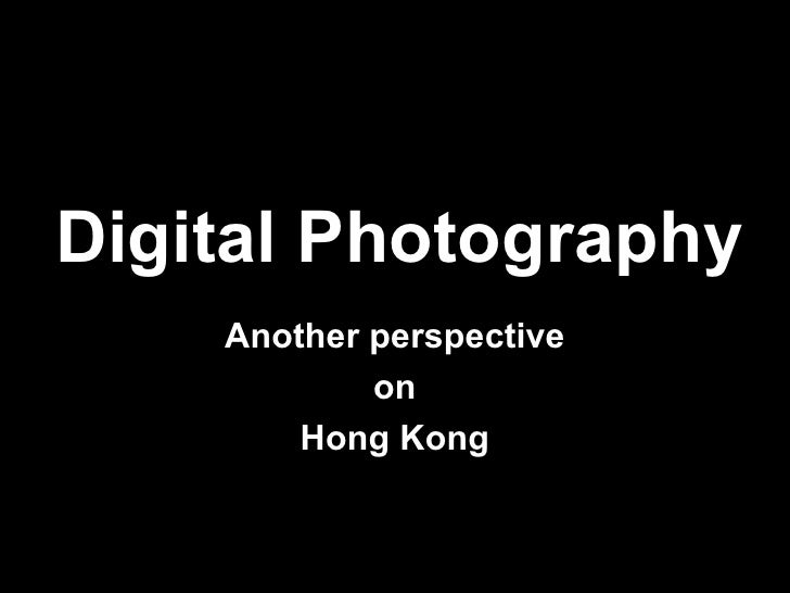 Digital Photography Another perspective on  Hong Kong