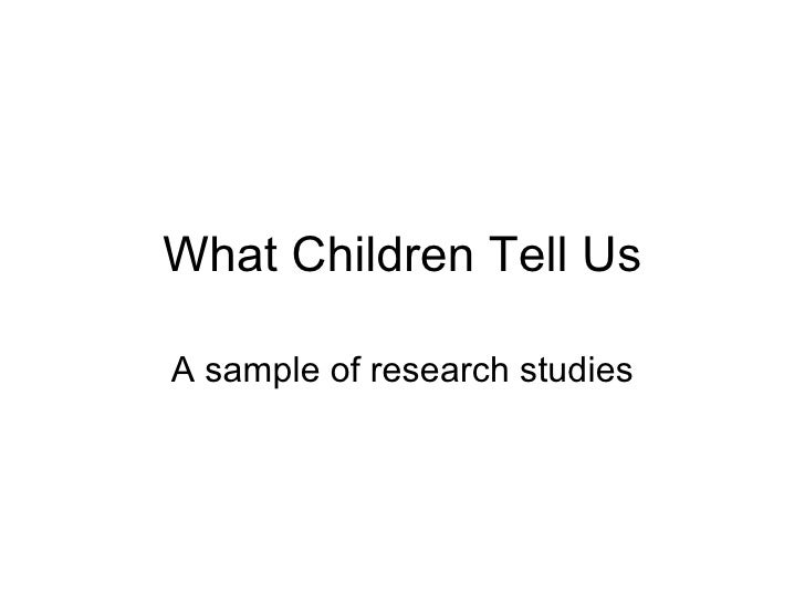 What Children Tell Us A sample of research studies