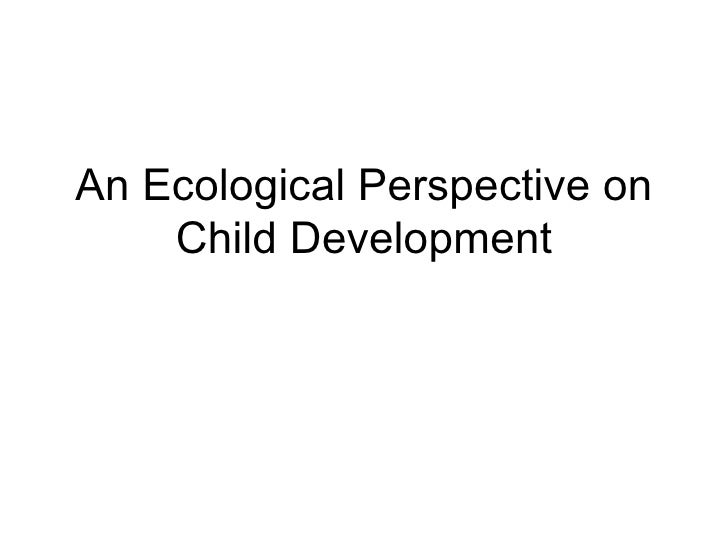 An Ecological Perspective on Child Development