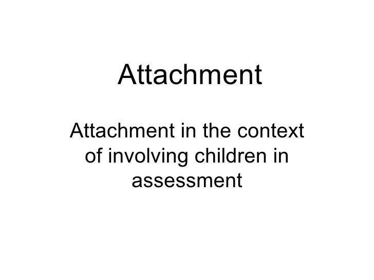 Attachment Attachment in the context of involving children in assessment