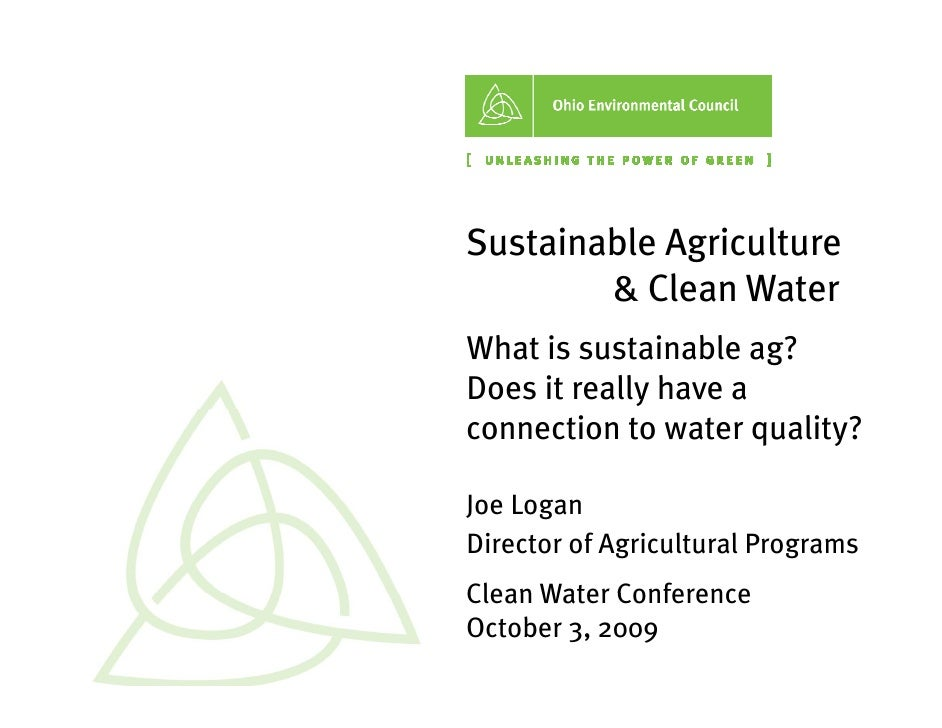 Sustainable Agriculture         & Clean Water What is sustainable ag? Does it really have a connection to water quality?  ...