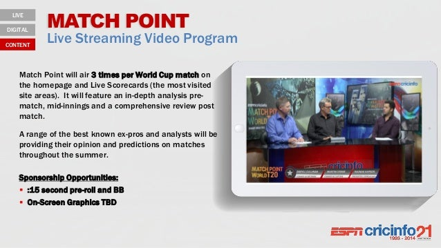 MATCH POINT Live Streaming Video Program Match Point will air 3 times per World Cup match on the homepage and Live Scoreca...
