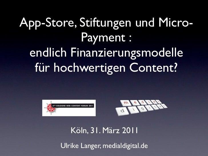 App-Store, Stiftungen und Micro-           Payment : endlich Finanzierungsmodelle  für hochwertigen Content?          Köln...