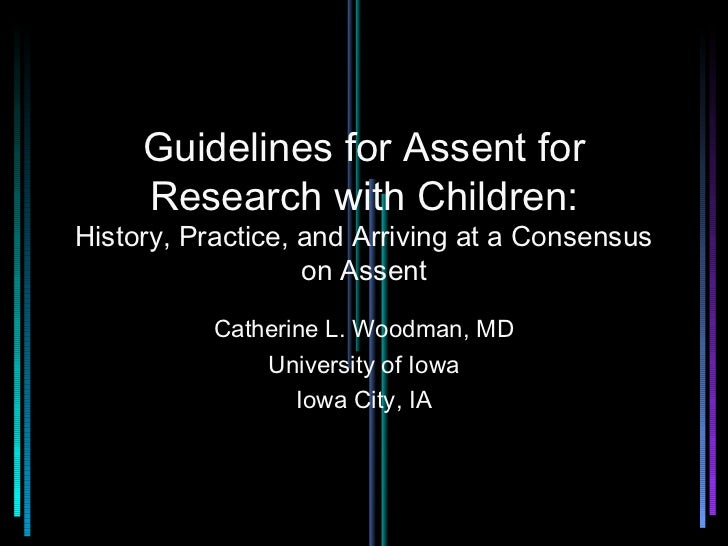 Guidelines for Assent for     Research with Children:History, Practice, and Arriving at a Consensus                   on A...