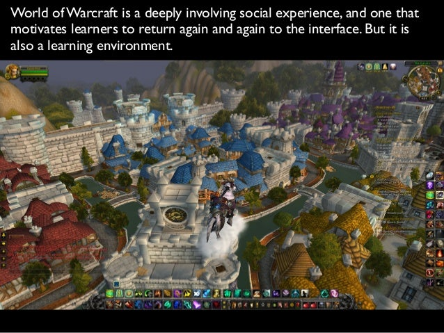 World of Warcraft is a deeply involving social experience, and one that motivates learners to return again and again to th...