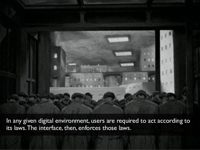 In any given digital environment, users are required to act according to its laws.The interface, then, enforces those laws.