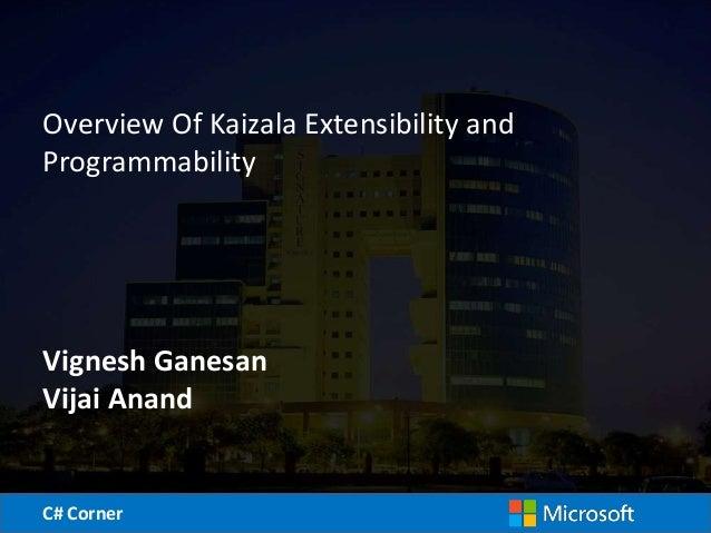 C# CornerC# Corner Overview Of Kaizala Extensibility and Programmability Vignesh Ganesan Vijai Anand