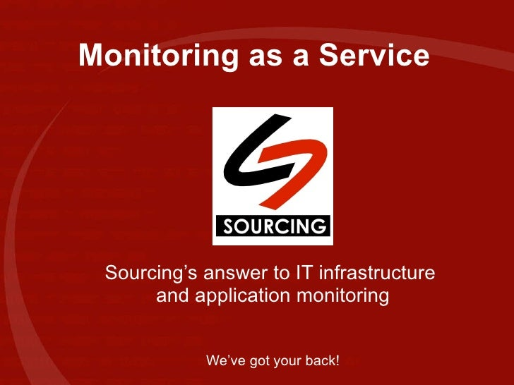Monitoring as a Service Sourcing's answer to IT infrastructure  and application monitoring We've got your back!