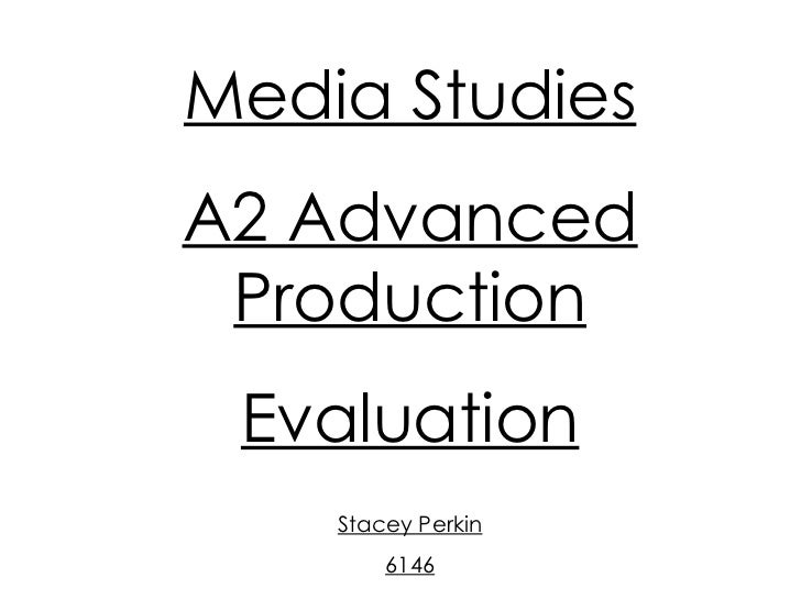 Media Studies A2 Advanced Production Evaluation Stacey Perkin 6146