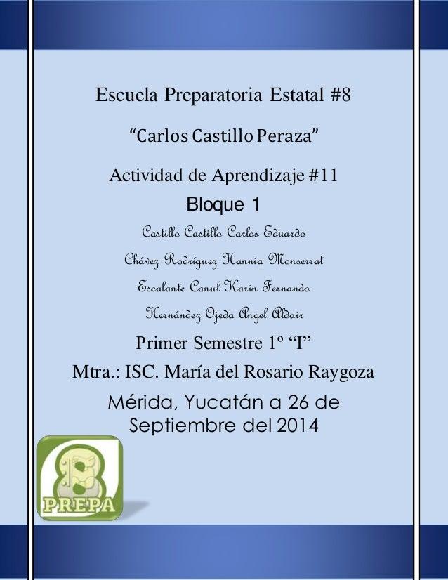"""Escuela Preparatoria Estatal #8  """"Carlos Castillo Peraza""""  Actividad de Aprendizaje #11  Bloque 1  Castillo Castillo Carlo..."""