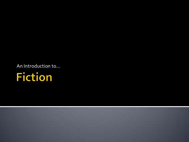 Fiction<br />An Introduction to…<br />