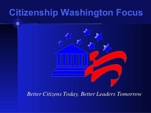 Citizenship Washington Focus Better Citizens Today, Better Leaders Tomorrow