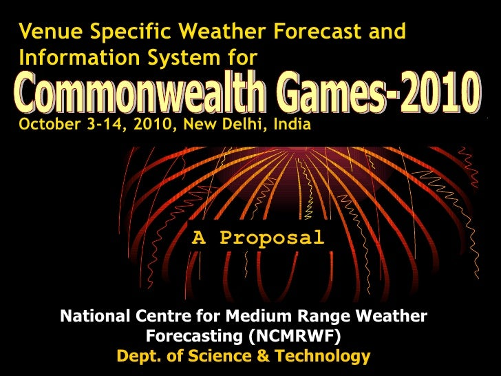 Venue Specific Weather Forecast and Information System for   October 3-14, 2010, New Delhi, India   A Proposal Commonwealt...