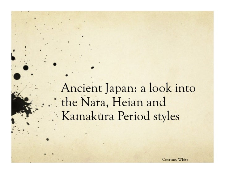 Ancient Japan: a look intothe Nara, Heian andKamakura Period styles                   Courtney White
