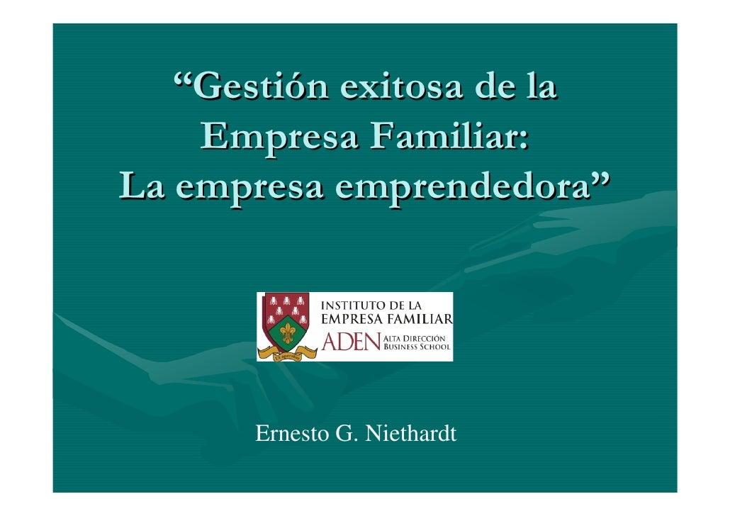 """""""Gestión exitosa de la     Empresa Familiar: La empresa emprendedora""""           Ernesto G. Niethardt"""