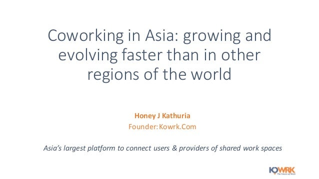 Coworking	   in	   Asia:	   growing	   and	    evolving	   faster	   than	   in	   other	    regions	   of	   the	   world...