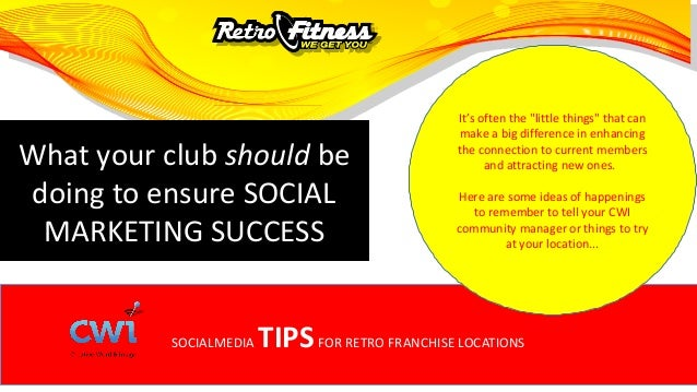 SOCIALMEDIA TIPSFOR RETRO FRANCHISE LOCATIONS What your club should be doing to ensure SOCIAL MARKETING SUCCESS It's often...