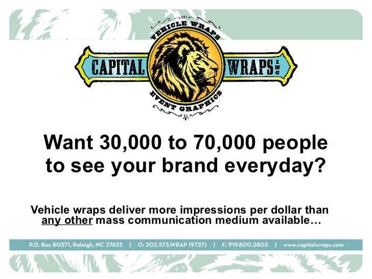 Want 30,000 to 70,000 people to see your brand everyday? Vehicle wraps deliver more impressions per dollar than  any other...