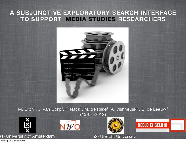 A SUBJUNCTIVE EXPLORATORY SEARCH INTERFACE           TO SUPPORT MEDIA STUDIES RESEARCHERS                M. Bron1, J. van ...
