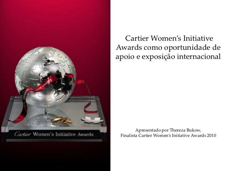 Cartier Women's Initiative Awards como oportunidade de apoio e exposição internacional<br />Apresentado por Thereza Bukow,...
