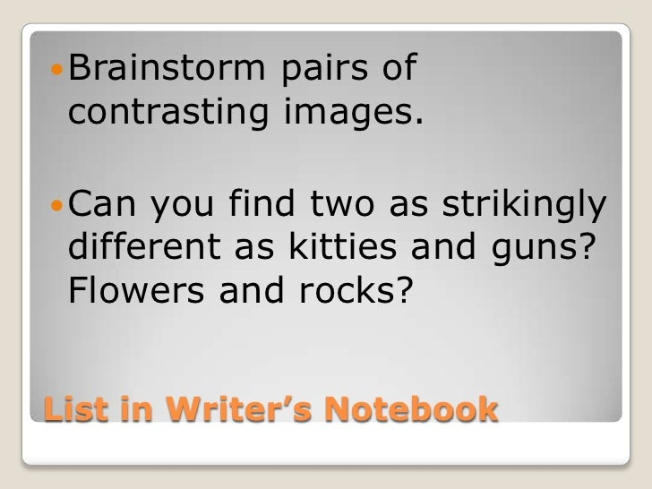 List in Writer's Notebook<br />Brainstorm pairs of contrasting images. <br />Can you find two as strikingly different as k...
