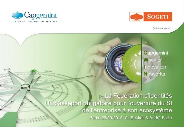 For internal use only La Fédération d'identités Un passeport obligatoire pour l'ouverture du SI de l'entreprise à son écos...