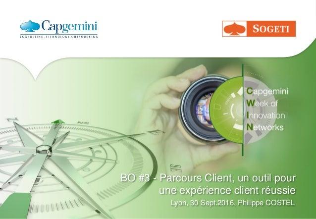 BO #3 - Parcours Client, un outil pour une expérience client réussie Lyon, 30 Sept.2016, Philippe COSTEL