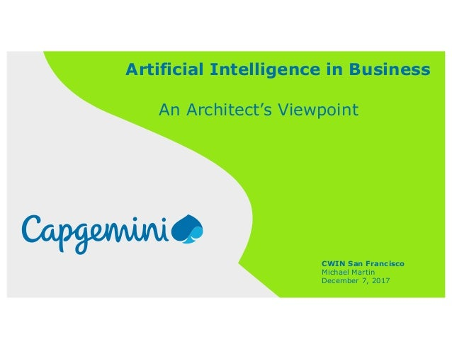 Artificial Intelligence in Business An Architect's Viewpoint CWIN San Francisco Michael Martin December 7, 2017