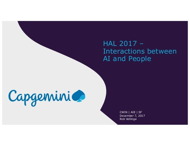 HAL 2017 – Interactions between AI and People CWIN | AIE | SF December 7, 2017 Rob Vellinga