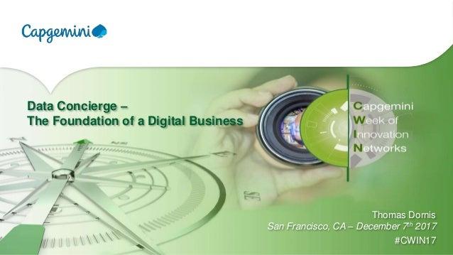 Data Concierge – The Foundation of a Digital Business Thomas Dornis San Francisco, CA – December 7th 2017 #CWIN17